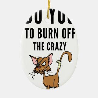 I Do Yoga To Burn Of The Crazy Ceramic Ornament