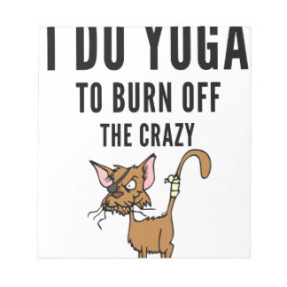 I Do Yoga To Burn Of The Crazy Notepad