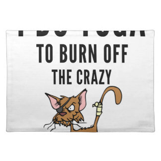 I Do Yoga To Burn Of The Crazy Placemat