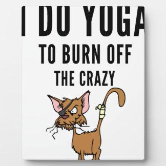 I Do Yoga To Burn Of The Crazy Plaque