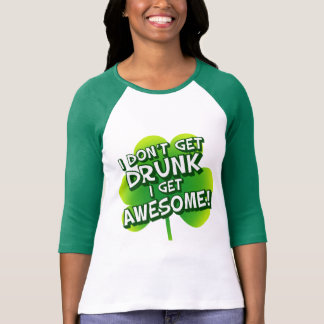 I Don t Get Drunk I Get Awesome T-shirts