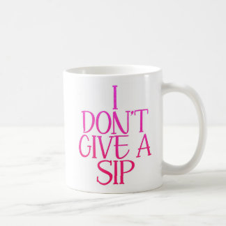"""I Don't Give a Sip"" Funny Coffee Mug"