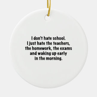 I Don't Hate School. Ceramic Ornament