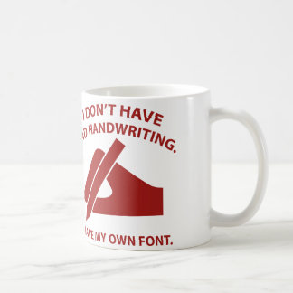 I Don't Have Bad Handwriting. I Have My Own Font. Classic White Coffee Mug