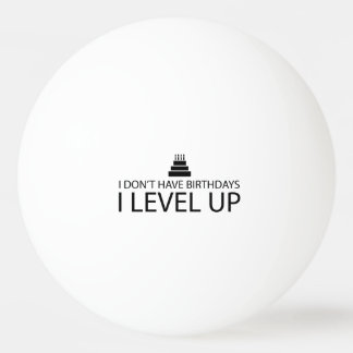I Don't Have Birthdays I Level Up Ping-Pong Ball