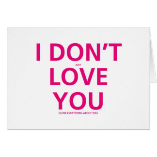 I don t just Love You - Valentines Card