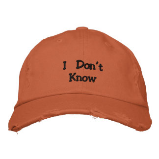 I Don t Know Embroidered Hats