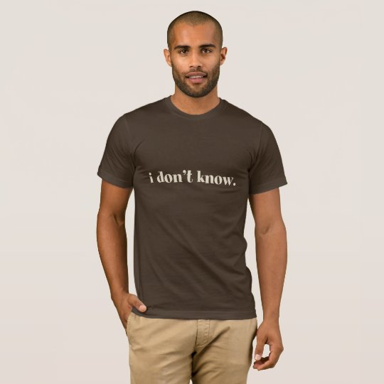 I Don't Know. Men's T-Shirt