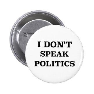 I Don't Speak Politics 2 Inch Round Button