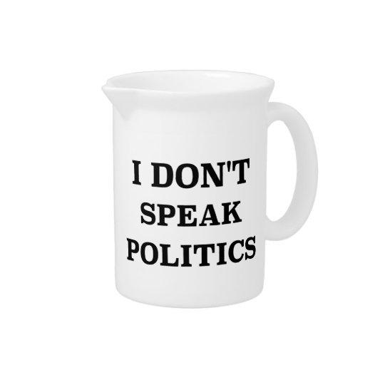 I Don't Speak Politics Pitcher
