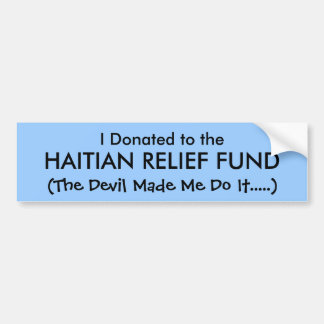 I Donated to the, HAITIAN RELIEF FUND, (The Dev... Bumper Sticker