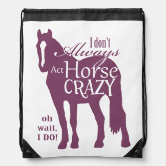 I Don't Always Act Horse Crazy Drawstring Bag