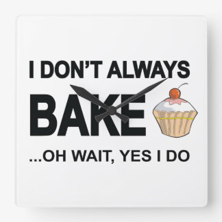 I don't always bake...oh wait yes I Do! Square Wall Clock