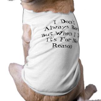 I Don't Always Bark... Shirt