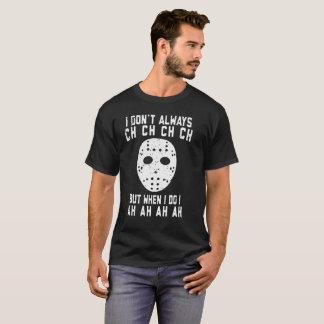 I Don't Always CH But  When I Do Ah Ah Ah T-Shirt