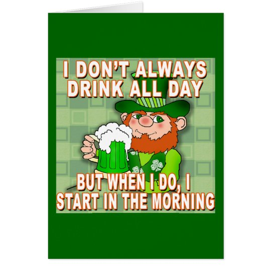 I Don't Always Drink All Day...Leprechaun Meme Card