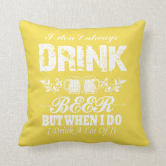 I Don't Always Drink BEER! Throw Pillow