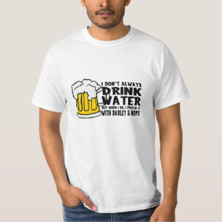 I Don't Always Drink Water... T-Shirt