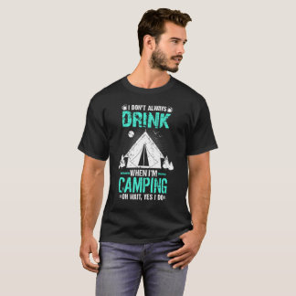 I Dont always Drink When I Camp Oh Wait A Minute T-Shirt