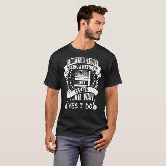 I Dont Always Enjoy Being Retired Clerk Yes I Do T-Shirt