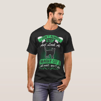 I Dont Always Look At Bombay Cat Oh Wait Yes I Do T-Shirt