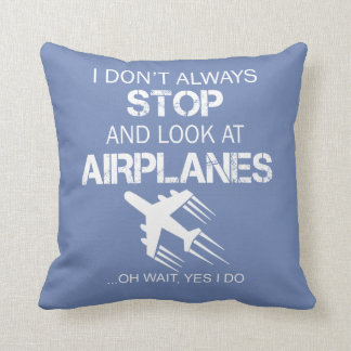 I DON'T ALWAYS STOP AND LOOK AT AIRPLANE THROW PILLOW