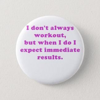 I Dont Always Workout 2 Inch Round Button