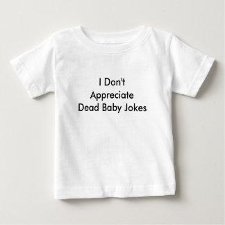 I Don't Appreciate Dead Baby Jokes baby shirt