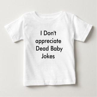 I Don't appreciate Dead Baby Jokes Tees