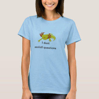 I dont axolotl questions (gold) shirt
