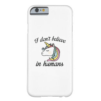 I Don't Believe In Humans Barely There iPhone 6 Case