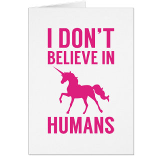 I Don't Believe In Humans Card