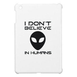 I Don't Believe In Humans Case For The iPad Mini