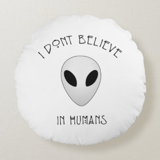 I don't believe in humans round pillow