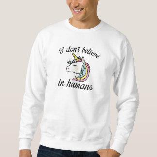 I Don't Believe In Humans Sweatshirt