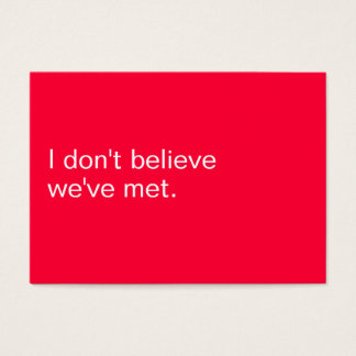 I DON'T BELIEVE WE'VE MET. BUSINESS CARD