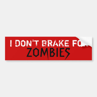 I DON'T BRAKE for, ZOMBIES - Custo... - Customized Bumper Sticker