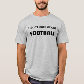 I don't care about , FOOTBALL T-Shirt