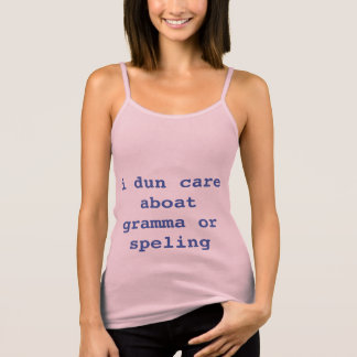 I Don't Care About Grammar or Spelling Tank Top