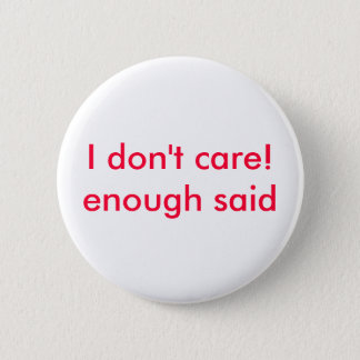 I don't care!enough said 2 inch round button
