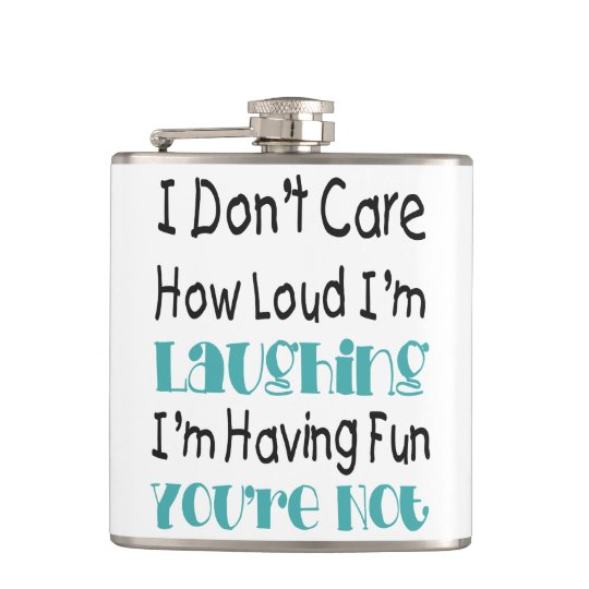 I Don't Care How Loud I'm Laughing - Funny Quote Hip Flask