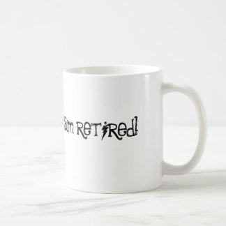 i don't care! i am retired! coffee mug