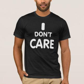 I Don't care. T-Shirt