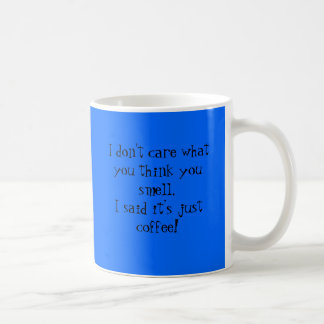 I don't care what you think you smell..... coffee mug