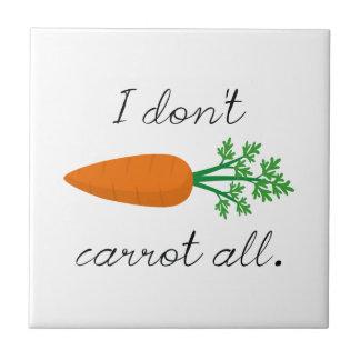 I Don't Carrot All Ceramic Tiles