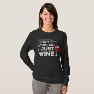 I Don't Complain, I Just Wine T-Shirt Women