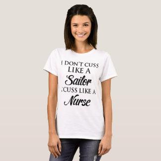 I dont cuss like a sailor i cuss like nurse t-shir T-Shirt