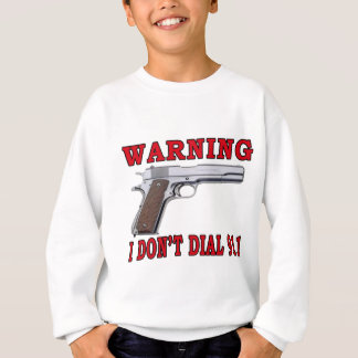 I Don't Dial 911 Sweatshirt