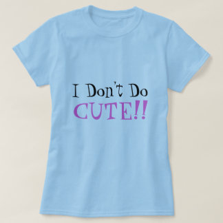 I Don't Do, CUTE!! T-Shirt
