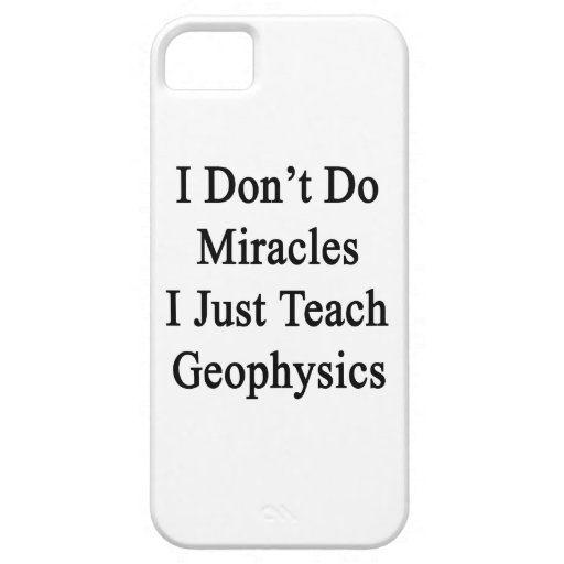 I Don't Do Miracles I Just Teach Geophysics iPhone 5/5S Cases